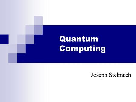 Quantum Computing Joseph Stelmach. Overview  Introduction and History  Data Representation  Operations on Data  Shor's Algorithm  Conclusion and.