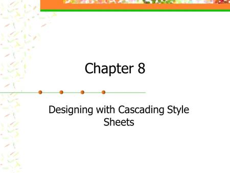 Chapter 8 Designing with Cascading Style Sheets. Chapter 8 Topics Building three different types of complete Web pages using CSS: Build a style sheet.
