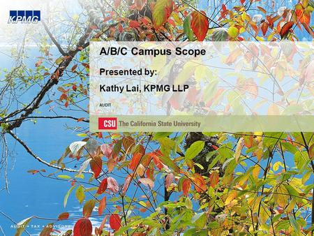 A/B/C Campus Scope Presented by: Kathy Lai, KPMG LLP AUDIT.