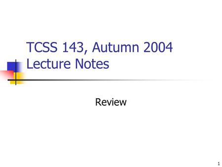 1 TCSS 143, Autumn 2004 Lecture Notes Review. 2 Computer programming computers manipulate data data is often categorized into types numbers (integers,