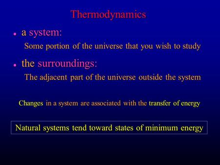 Thermodynamics l a system: Some portion of the universe that you wish to study l the surroundings: The adjacent part of the universe outside the system.