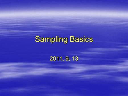 Sampling Basics 2011, 9, 13. Last Class: Measurement  Scale of measurement –Nominal scale –Ordinal scale –Interval-ratio scale  Reliability: Free of.