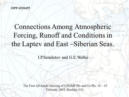 OPP-0230455 Connections Among Atmospheric Forcing, Runoff and Conditions in the Laptev and East –Siberian Seas. The First All-hands Meeting of CHAMP PIs.