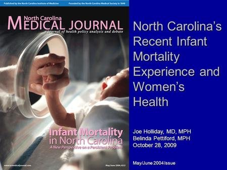 North Carolina's Recent Infant Mortality Experience and Women's Health Joe Holliday, MD, MPH Belinda Pettiford, MPH October 28, 2009 December 10, 2008.