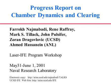 Progress Report on Chamber Dynamics and Clearing Farrokh Najmabadi, Rene Raffray, Mark S. Tillack, John Pulsifer, Zoran Dragovlovic (UCSD) Ahmed Hassanein.