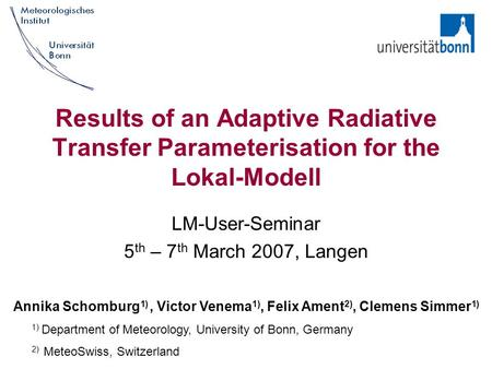 Results of an Adaptive Radiative Transfer Parameterisation for the Lokal-Modell LM-User-Seminar 5 th – 7 th March 2007, Langen Annika Schomburg 1), Victor.