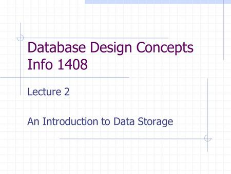 Database Design Concepts Info 1408 Lecture 2 An Introduction to Data Storage.