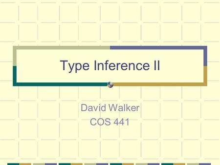 Type Inference II David Walker COS 441. Type Inference Goal: Given unannotated program, find its type or report it does not type check Overview: generate.
