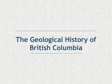 The Geological History of British Columbia. Geology of Canada.