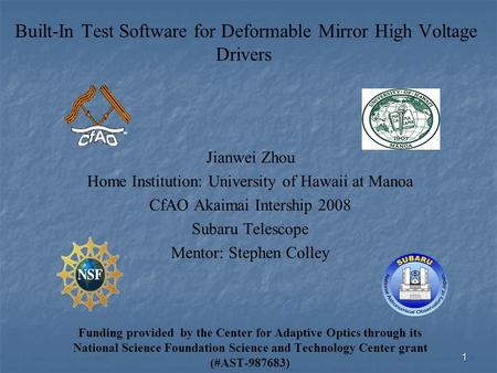 1 Built-In Test Software for Deformable Mirror High Voltage Drivers Jianwei Zhou Home Institution: University of Hawaii at Manoa CfAO Akaimai Intership.