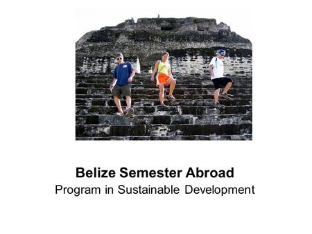 Belize Semester Abroad Program in Sustainable Development.