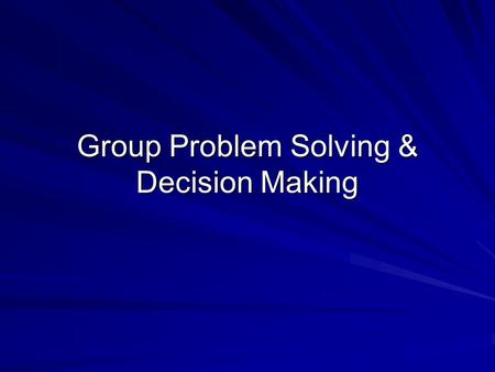Group Problem Solving & Decision Making. Group Decision Making Two effectiveness dimensions: – –Attaining organizational and/or group goals – –Satisfying.