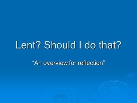 "Lent? Should I do that? ""An overview for reflection"""
