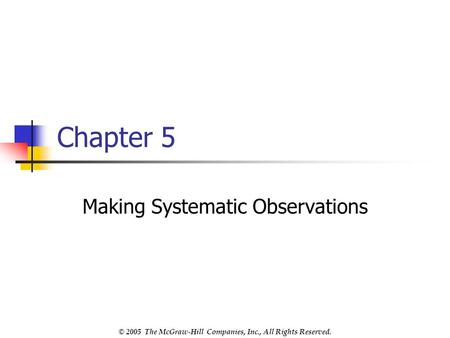 © 2005 The McGraw-Hill Companies, Inc., All Rights Reserved. Chapter 5 Making Systematic Observations.