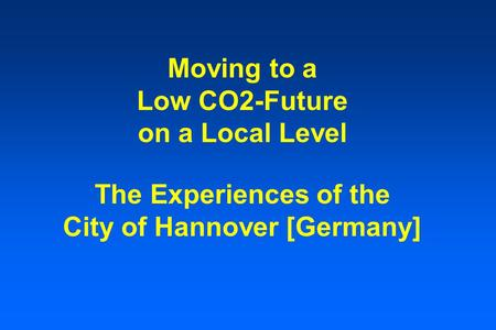 Moving to a Low CO2-Future on a Local Level The Experiences of the City of Hannover [Germany]