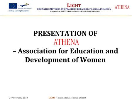 24 th February, 2010 LIGHT – International seminar, Utrecht PRESENTATION OF – Association for Education and Development of Women.