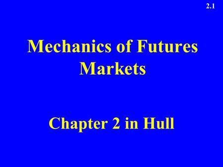 2.1 Mechanics of Futures Markets Chapter 2 in Hull.