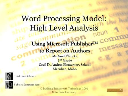 © Building Bridges with Technology, 2001 Boise State University Word Processing Model: High Level Analysis Using Microsoft Publisher™ to Report on Authors.
