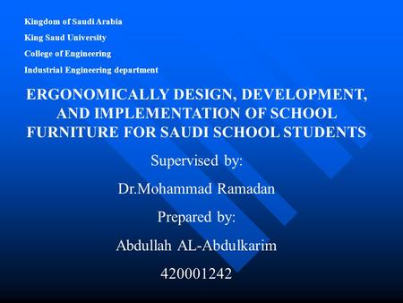 Kingdom of Saudi Arabia King Saud University College of Engineering Industrial Engineering department ERGONOMICALLY DESIGN, DEVELOPMENT, AND IMPLEMENTATION.