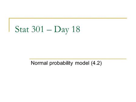 Stat 301 – Day 18 Normal probability model (4.2).