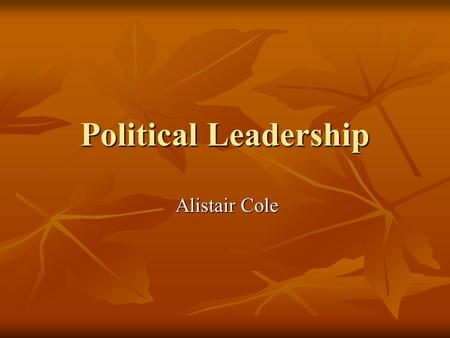 Political <strong>Leadership</strong> Alistair Cole. Political <strong>leadership</strong> A key distinguishing feature within the academic literature has been between those advocating.