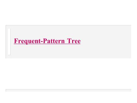 Frequent-Pattern Tree. 2 Bottleneck of Frequent-pattern Mining  Multiple database scans are costly  Mining long patterns needs many passes of scanning.