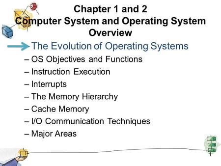 Chapter 1 and 2 Computer System and Operating System Overview