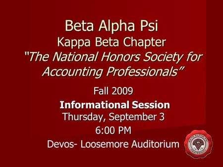 "Beta Alpha Psi Kappa Beta Chapter ""The National Honors Society for Accounting Professionals"" Fall 2009 Informational Session Thursday, September 3 Informational."