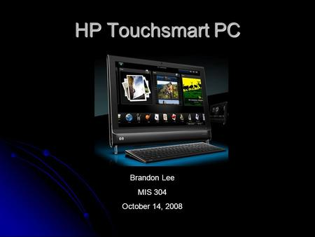 HP Touchsmart PC Brandon Lee MIS 304 October 14, 2008.