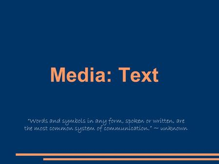 "Media: Text ""Words and symbols in any form, spoken or written, are the most common system of communication."" ~ unknown."
