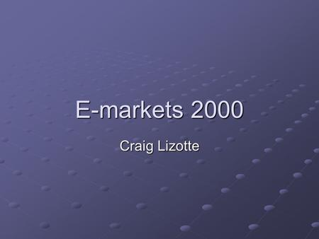 E-markets 2000 Craig Lizotte. Overview What is e-marketing The use of information technology in the processes of creating, communication, and delivering.