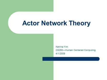 Actor Network Theory Ketrina Yim CS260—Human Centered Computing 4/1/2009.