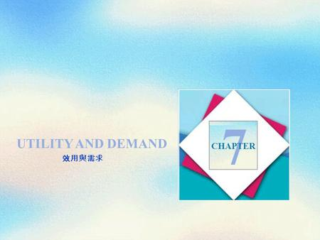 UTILITY AND DEMAND 7 CHAPTER 效用與需求. Objectives After studying this chapter, you will able to  Describe preferences using the concept of utility and distinguish.
