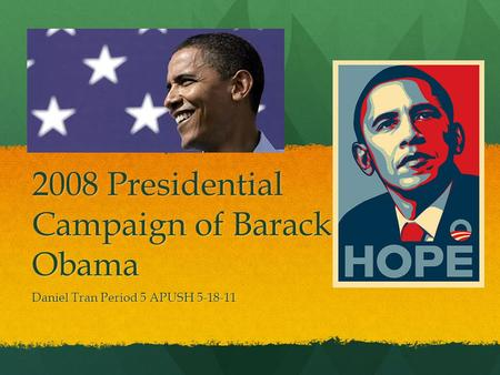 2008 Presidential Campaign of Barack Obama Daniel Tran Period 5 APUSH 5-18-11.