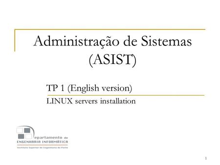 1 Administração de Sistemas (ASIST) TP 1 (English version) LINUX servers installation.