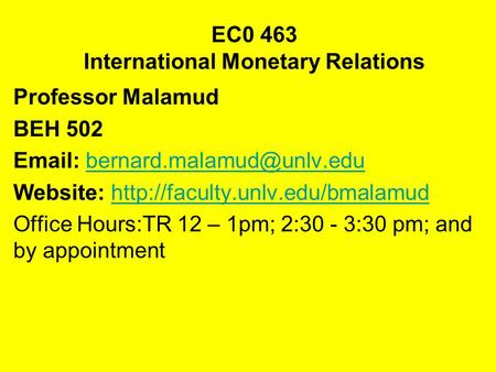 EC0 463 International Monetary Relations Professor Malamud BEH 502   Website: