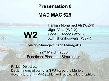 1 Farhan Mohamed Ali (W2-1) Jigar Vora (W2-2) Sonali Kapoor (W2-3) Avni Jhunjhunwala (W2-4) Presentation 8 MAD MAC 525 22 nd March, 2006 Functional Block.