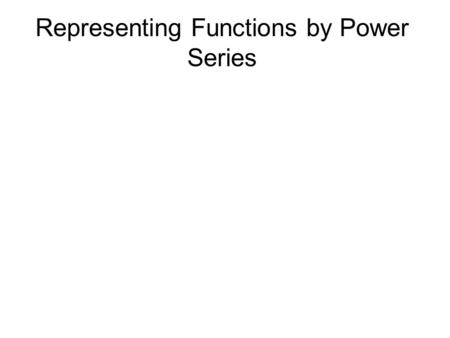 Representing Functions by Power Series. A power series is said to represent a function f with a domain equal to the interval I of convergence of the series.
