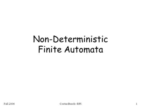Fall 2006Costas Busch - RPI1 Non-Deterministic Finite Automata.