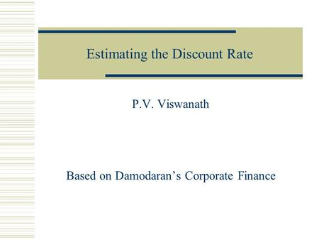 Estimating the Discount Rate P.V. Viswanath Based on Damodaran's Corporate Finance.