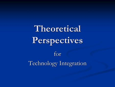 Theoretical Perspectives for Technology Integration.