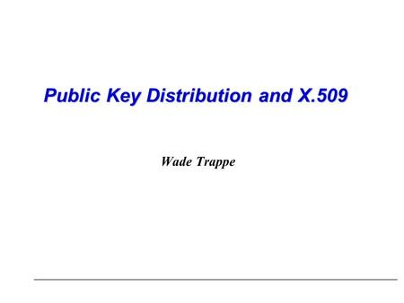 Public Key Distribution and X.509 Wade Trappe. Distribution of Public Keys There are several techniques proposed for the distribution of public keys: