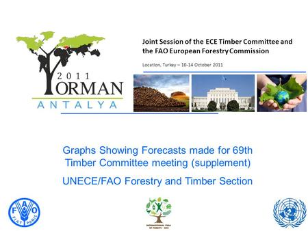 Joint Session of the ECE Timber Committee and the FAO European Forestry Commission Location, Turkey – 10-14 October 2011 Graphs Showing Forecasts made.