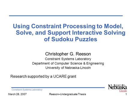 Constraint Systems Laboratory March 26, 2007Reeson–Undergraduate Thesis1 Using Constraint Processing to Model, Solve, and Support Interactive Solving of.