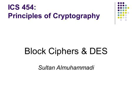 ICS 454: Principles of Cryptography
