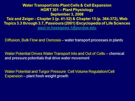 Water Transport into Plant Cells & Cell Expansion HORT 301 – Plant Physiology September 3, 2008 Taiz and Zeiger - Chapter 3 (p. 41-52) & Chapter 15 (p.