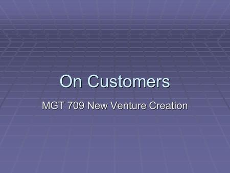 On Customers MGT 709 New Venture Creation. Agenda  Readings  Juice Guys  RelayHealth.