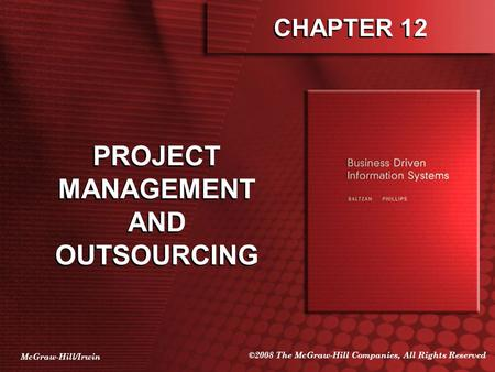 McGraw-Hill/Irwin ©2008 The McGraw-Hill Companies, All Rights Reserved CHAPTER 12 PROJECT MANAGEMENT AND OUTSOURCING.