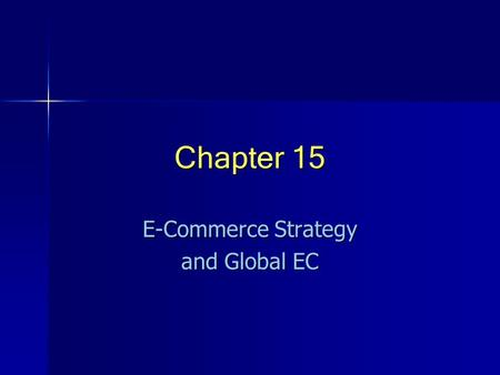 Chapter 15 E-Commerce Strategy and Global EC. © Prentice Hall 20042 Organizational Strategy Strategy: A broad-based formula for how a business is going.