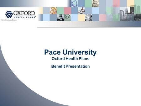 Pace University Oxford Health Plans Benefit Presentation.